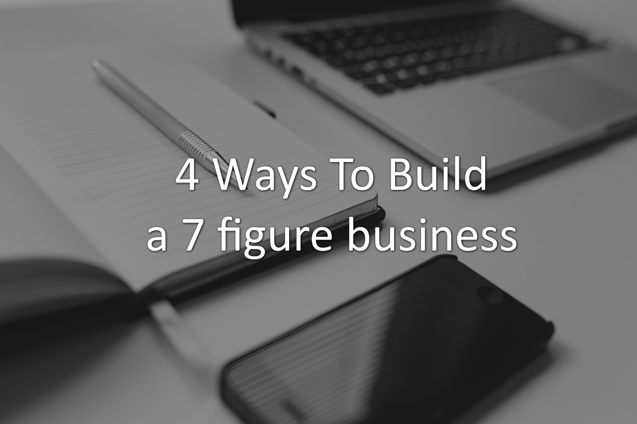 4 strategies to build 7 figure businesses